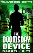 The Doomsday Device (The Teenage Superhero Series Book Two) by Darrell_Pitt