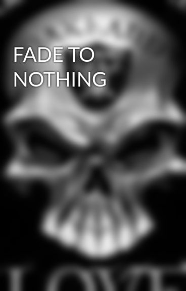 FADE TO NOTHING by JohnDom