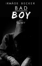 Bad Boy #1 | Irmãos Becker by regrwts