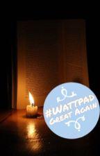 #WattpadGreatAgain by justfinja