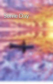 Some Day by Jayebigenpoet