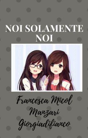 Noi solamente noi by FrancescaMicolManzar