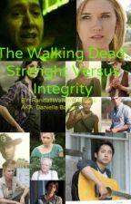 The Walking Dead: Strength Versus Integrety by N_Noggins22