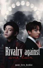 ~Rivalry against one love~ (Съперничество срещу една любов) ×ЗАВЪРШЕНА× by moni_love_kookie