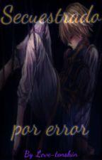 Secuestrado por error (YAOI R-18) by Love-tenshin