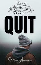 Then I Quit [BL] by marilynarmiston