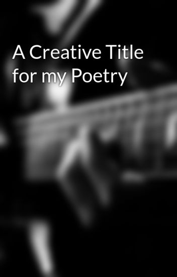 A Creative Title for my Poetry