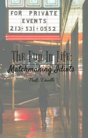 MatchMaking the Idiots : TFIL by SwirlsOfSweet