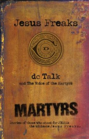 Jesus Freaks Martyrs By Dc Talk The Voice Of The Martyrs A