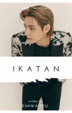 Ikatan -kth by kimwaifeu