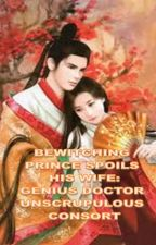 BEWITCHING PRINCE SPOILS HIS WIFE: GENIUS DOCTOR UNSCRUPULOUS CONSORT(BOOK 2) by angelfabrigar