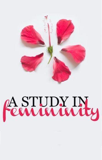 A Study in Femininity