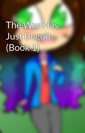 The War Has Just Begun (Book 1) by GalaxicKatGaming