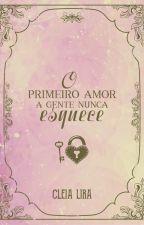 O Primeiro Amor A Gente Nunca Esquece by cleialira