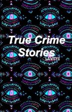True Crime Stories by lawtys