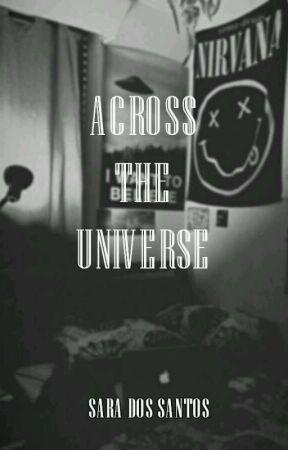 Across The Universe - Palavras Perdidas De Alguém Mais Perdido Ainda by EleanorRigby67