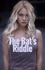 The Bat's Riddle (Daughter of Gotham Book One) by Cashfour4