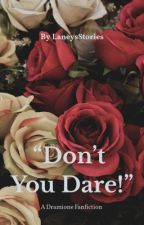 """""""Don't You Dare!"""" ~ A Dramione Story  by LaneysStories"""