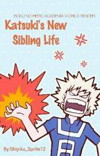 Katsuki's New Sibling Life (boku no hero academia x child reader) by Shiyiku_Sprite12