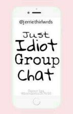 Just Idiot Groupchat by jerriethirlwrds