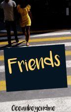 Friends [✓] by Oceanbeyondme