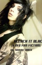 Bleach It Black: A BVB & AA Fan Fiction by SammiShock
