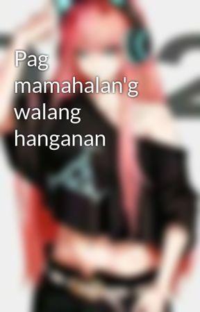 Pag mamahalan'g walang hanganan by Nickynicole_41
