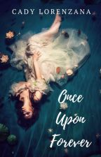 Once Upon Forever (COMPLETED) by CadyLorenzanaPhr