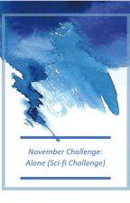 November Challenge: Alone (Sci-fi challenge) by MoonWolf_16