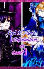 Ciel X Alois【Infatuation or Love?】 by SINFUL_TRANCY