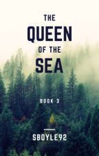 Queen of the Sea (COMPLETE) by Sboyle92