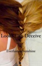 Looks Can Deceive by EverlastingSunshine