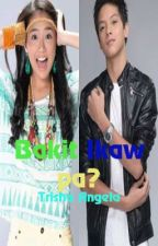 Bakit Ikaw pa? [Book 1]  (KathNiel) {COMPLETED} by IcePrincess54