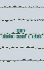 *DISCONTINUED* Stolen (Todoroki Shouto x Reader)  by egghhhe