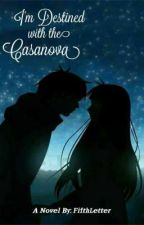 I'm Destined With The Casanova by FifthLetter