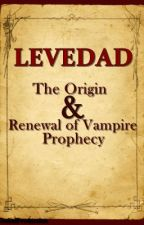 Levedad : The Origin & Renewal of Vampire Prophecy by Kaoru_Hyuuga