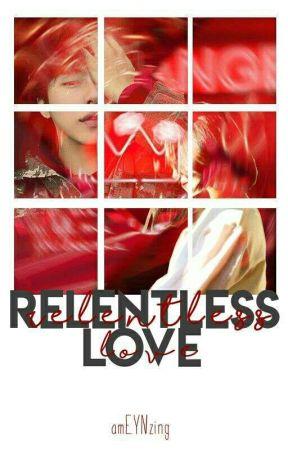 Relentless Love by amEYNzing