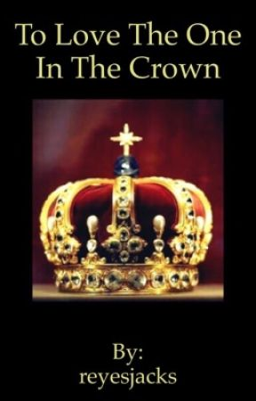 To Love the One in the Crown  by reyesjacks
