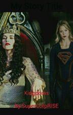Kingdoms (Supercorp AU) by SuperCorpRISE