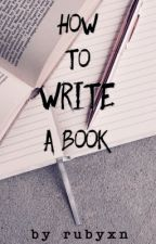How to write a book by rubyxn