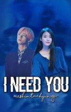 I Need You //~BTS Kim Taehyung~// by MrsKimTaeHyungV