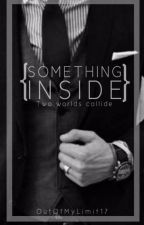 Something Inside ✔️ (Published) by OutOfMyLimit17