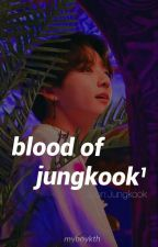 BLOOD OF JUNGKOOK¹ • JJK by myboykth