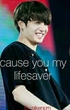 cause you my likesaver by user78014001