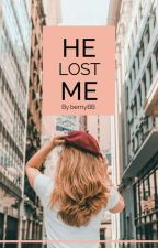 He Lost Me. by bernyBB
