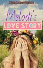 Melodi's Love Story by quirkyrana