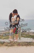 O Irmão Da Minha Melhor Amiga - 2ª Temp. by LoveJoLari123