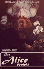 Das Alice Projekt by MrsJacquelyneMiller