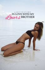 In Love with my Lovers brother  by LadyTeaTime