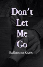 Don't Let Me Go by renesmee_keynes_31